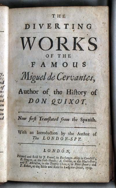 The Diverting Works of the Famous Miguel de Cervantes (London: J. Round/ E. Sanger/ A. Collins/ T. Atkinson/ T. Baker, 1709) [i.e. English version of Pérez de Montalbán, Juan, Para todos, exemplos morales].